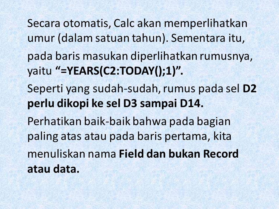 "Secara otomatis, Calc akan memperlihatkan umur (dalam satuan tahun). Sementara itu, pada baris masukan diperlihatkan rumusnya, yaitu ""=YEARS(C2:TODAY("