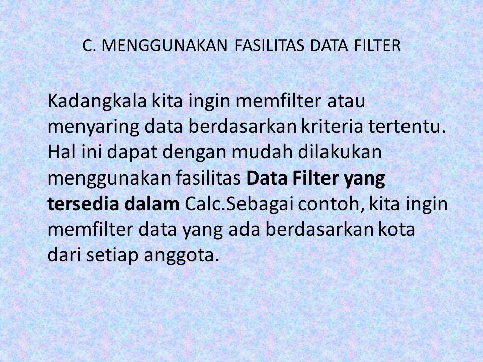 C. MENGGUNAKAN FASILITAS DATA FILTER Kadangkala kita ingin memfilter atau menyaring data berdasarkan kriteria tertentu. Hal ini dapat dengan mudah dil