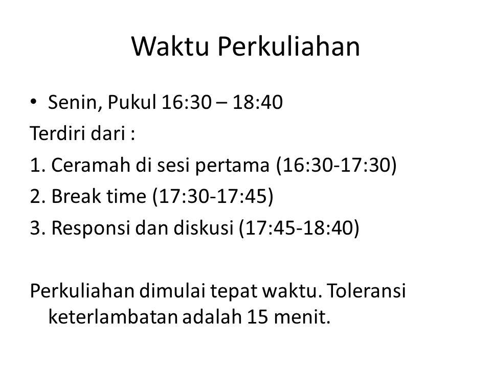 Waktu Perkuliahan • Senin, Pukul 16:30 – 18:40 Terdiri dari : 1. Ceramah di sesi pertama (16:30-17:30) 2. Break time (17:30-17:45) 3. Responsi dan dis