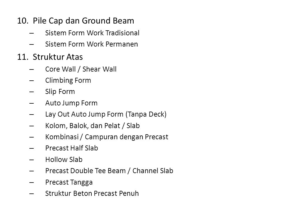 10.Pile Cap dan Ground Beam – Sistem Form Work Tradisional – Sistem Form Work Permanen 11.Struktur Atas – Core Wall / Shear Wall – Climbing Form – Sli