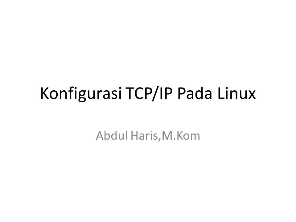 Konfigurasi TCP/IP Pada Linux Abdul Haris,M.Kom