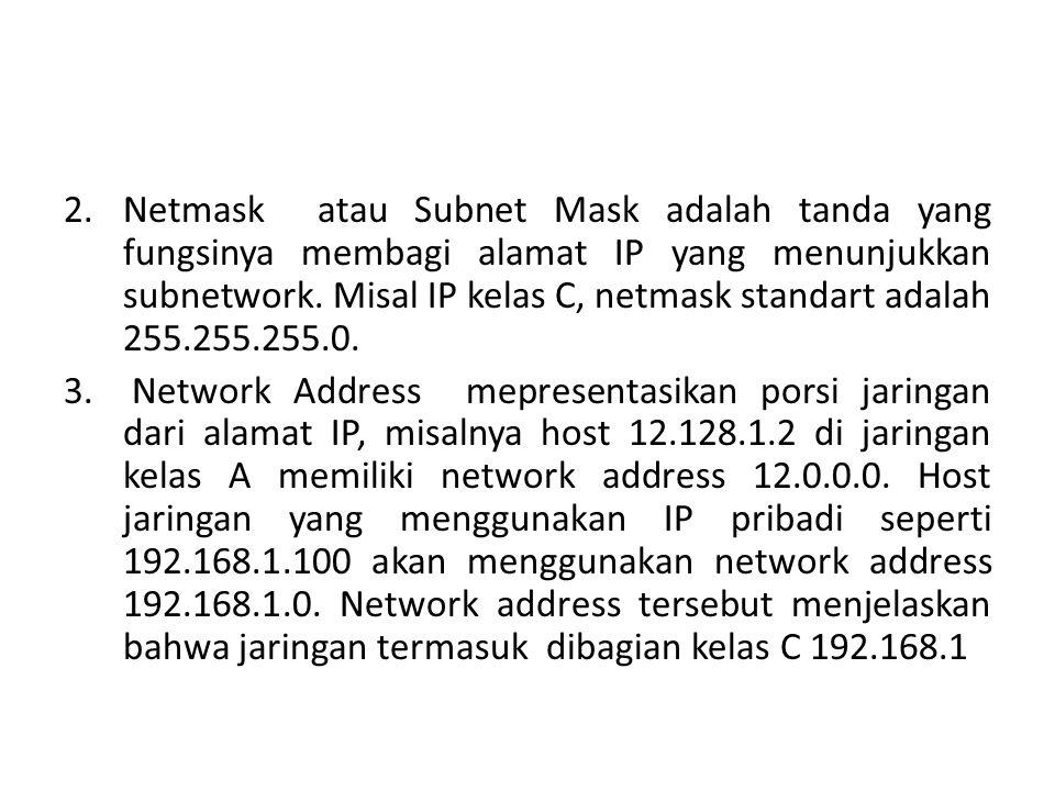 2.Netmask atau Subnet Mask adalah tanda yang fungsinya membagi alamat IP yang menunjukkan subnetwork.
