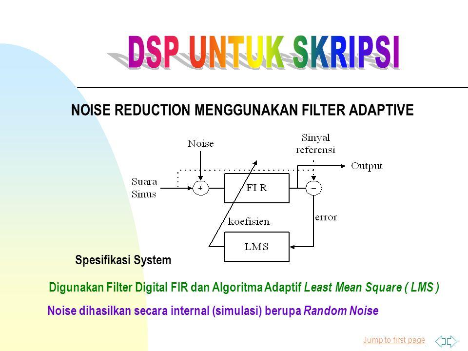 Jump to first page NOISE REDUCTION MENGGUNAKAN FILTER ADAPTIVE Spesifikasi System Digunakan Filter Digital FIR dan Algoritma Adaptif Least Mean Square