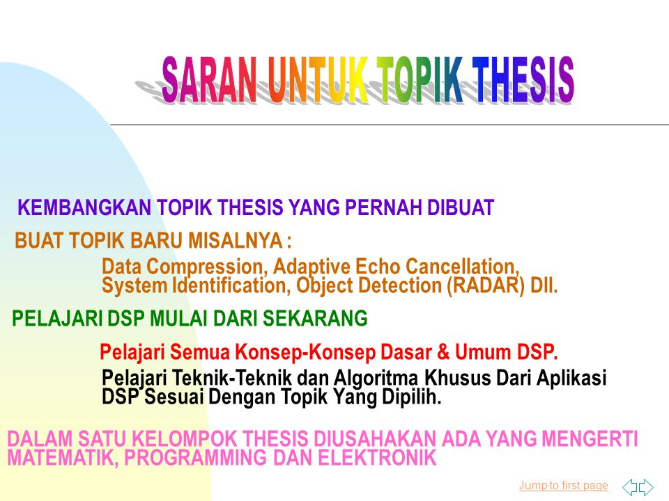 Jump to first page KEMBANGKAN TOPIK THESIS YANG PERNAH DIBUAT BUAT TOPIK BARU MISALNYA : Data Compression, Adaptive Echo Cancellation, System Identification, Object Detection (RADAR) Dll.