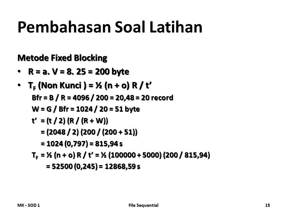 Pembahasan Soal Latihan Metode Fixed Blocking • R = a. V = 8. 25 = 200 byte • T F (Non Kunci ) = ½ (n + o) R / t' Bfr = B / R = 4096 / 200 = 20,48 = 2