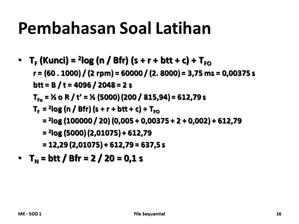 Pembahasan Soal Latihan • T F (Kunci) = 2 log (n / Bfr) (s + r + btt + c) + T FO r = (60. 1000) / (2 rpm) = 60000 / (2. 8000) = 3,75 ms = 0,00375 s bt