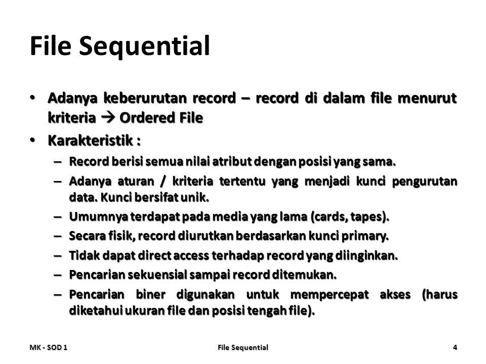 • Adanya keberurutan record – record di dalam file menurut kriteria  Ordered File • Karakteristik : – Record berisi semua nilai atribut dengan posisi
