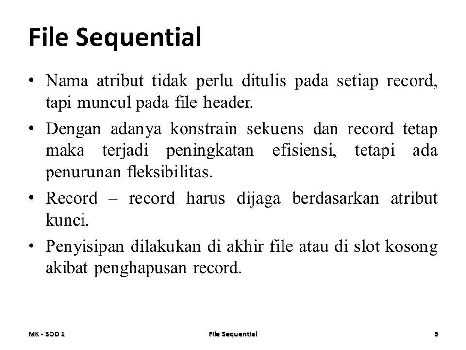 • Nama atribut tidak perlu ditulis pada setiap record, tapi muncul pada file header. • Dengan adanya konstrain sekuens dan record tetap maka terjadi p