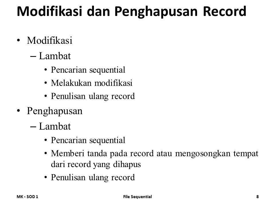 Modifikasi dan Penghapusan Record • Modifikasi – Lambat • Pencarian sequential • Melakukan modifikasi • Penulisan ulang record • Penghapusan – Lambat