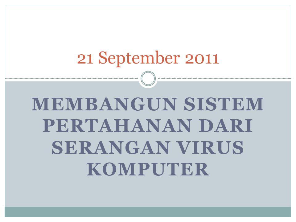 MEMBANGUN SISTEM PERTAHANAN DARI SERANGAN VIRUS KOMPUTER 21 September 2011