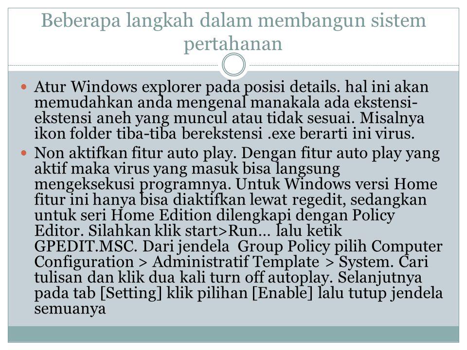 Beberapa langkah dalam membangun sistem pertahanan  Atur Windows explorer pada posisi details.