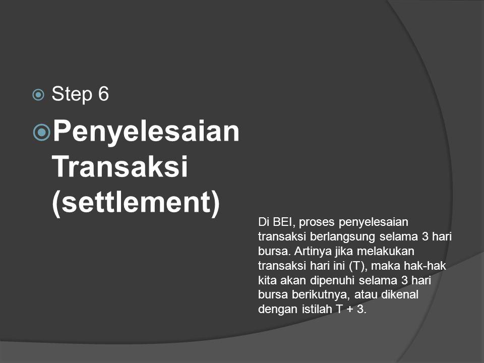  Step 6  Penyelesaian Transaksi (settlement) Di BEI, proses penyelesaian transaksi berlangsung selama 3 hari bursa.