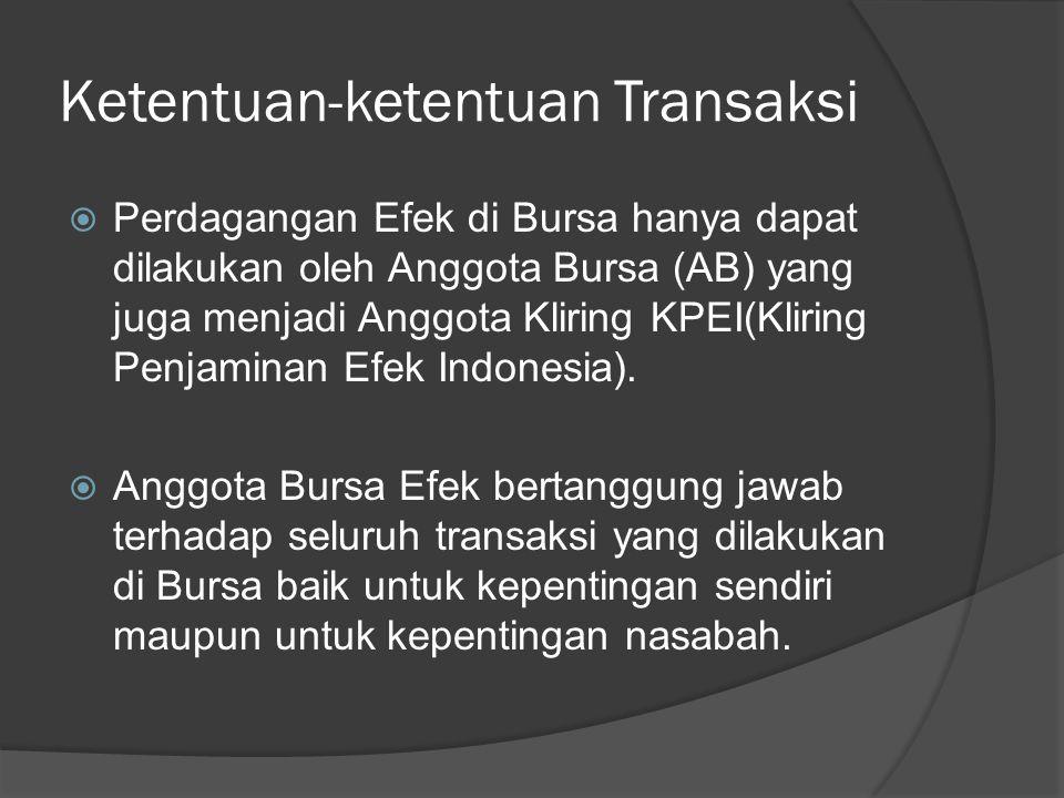 Ketentuan-ketentuan Transaksi  Perdagangan Efek di Bursa hanya dapat dilakukan oleh Anggota Bursa (AB) yang juga menjadi Anggota Kliring KPEI(Kliring Penjaminan Efek Indonesia).