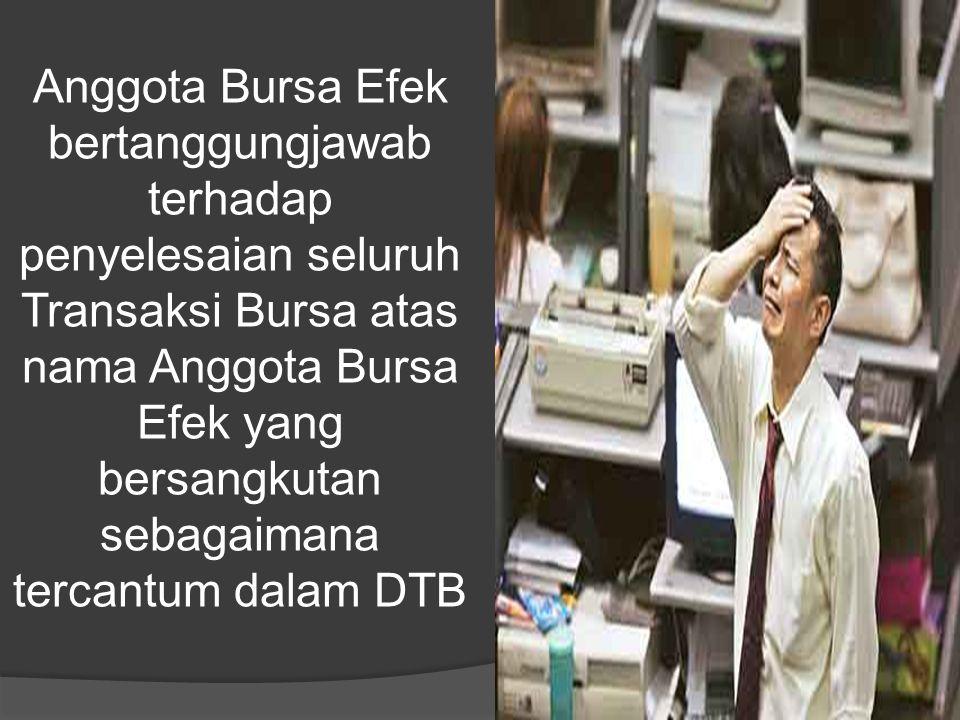 Anggota Bursa Efek bertanggungjawab terhadap penyelesaian seluruh Transaksi Bursa atas nama Anggota Bursa Efek yang bersangkutan sebagaimana tercantum dalam DTB