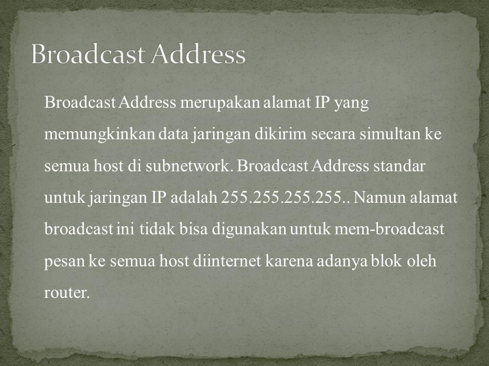 Broadcast Address merupakan alamat IP yang memungkinkan data jaringan dikirim secara simultan ke semua host di subnetwork. Broadcast Address standar u
