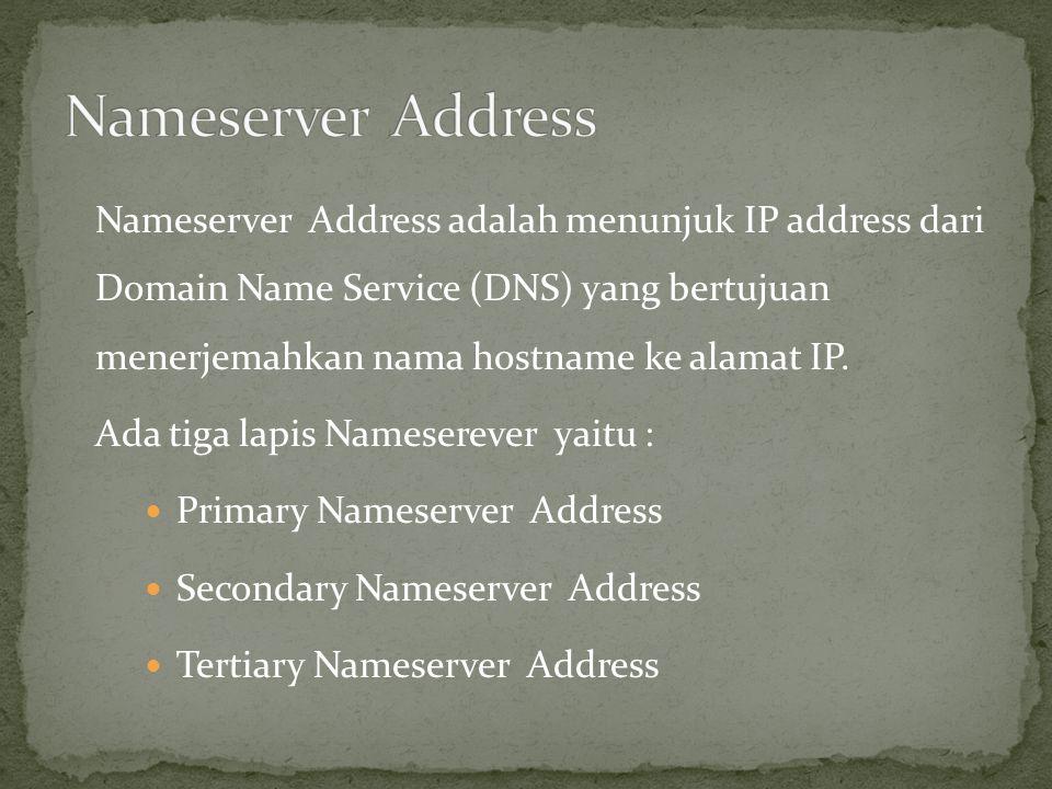 Nameserver Address adalah menunjuk IP address dari Domain Name Service (DNS) yang bertujuan menerjemahkan nama hostname ke alamat IP. Ada tiga lapis N