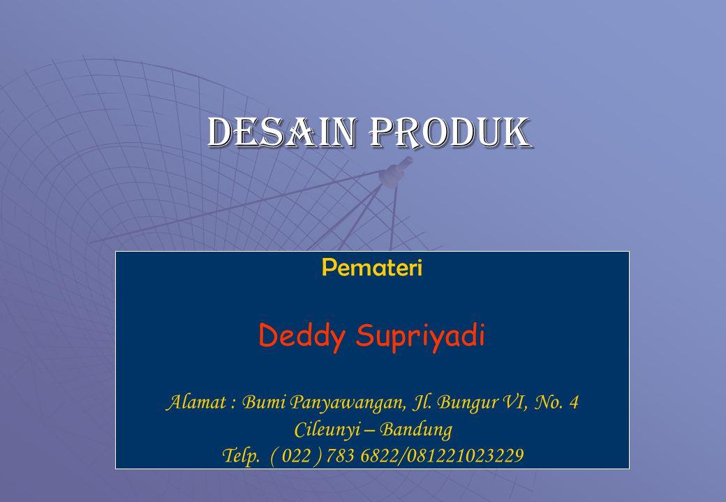 Desain produk Pemateri Deddy Supriyadi Alamat : Bumi Panyawangan, Jl.