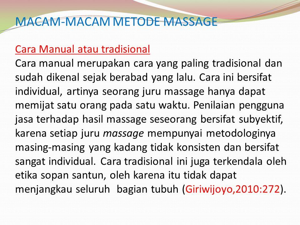 MACAM-MACAM METODE MASSAGE Cara Manual atau tradisional Cara manual merupakan cara yang paling tradisional dan sudah dikenal sejak berabad yang lalu.