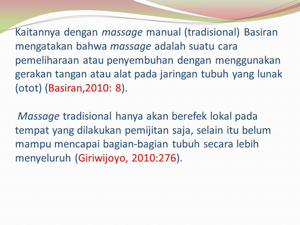 Kaitannya dengan massage manual (tradisional) Basiran mengatakan bahwa massage adalah suatu cara pemeliharaan atau penyembuhan dengan menggunakan gera