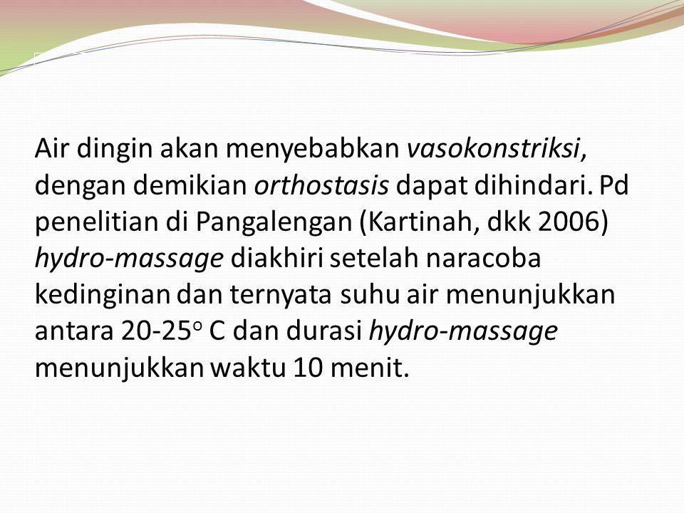 Air dingin akan menyebabkan vasokonstriksi, dengan demikian orthostasis dapat dihindari. Pd penelitian di Pangalengan (Kartinah, dkk 2006) hydro-massa