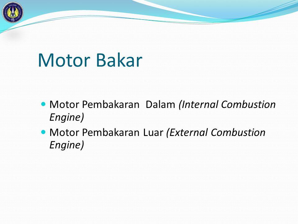 Motor Bakar  Motor Pembakaran Dalam (Internal Combustion Engine)  Motor Pembakaran Luar (External Combustion Engine)