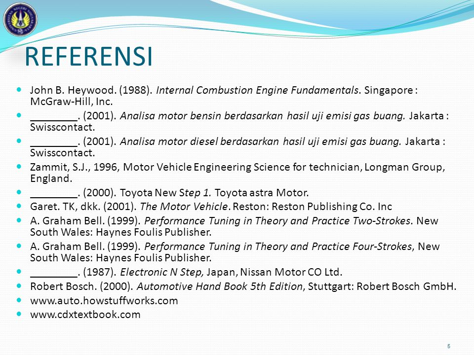 REFERENSI  John B. Heywood. (1988). Internal Combustion Engine Fundamentals. Singapore : McGraw-Hill, Inc.  ________. (2001). Analisa motor bensin b