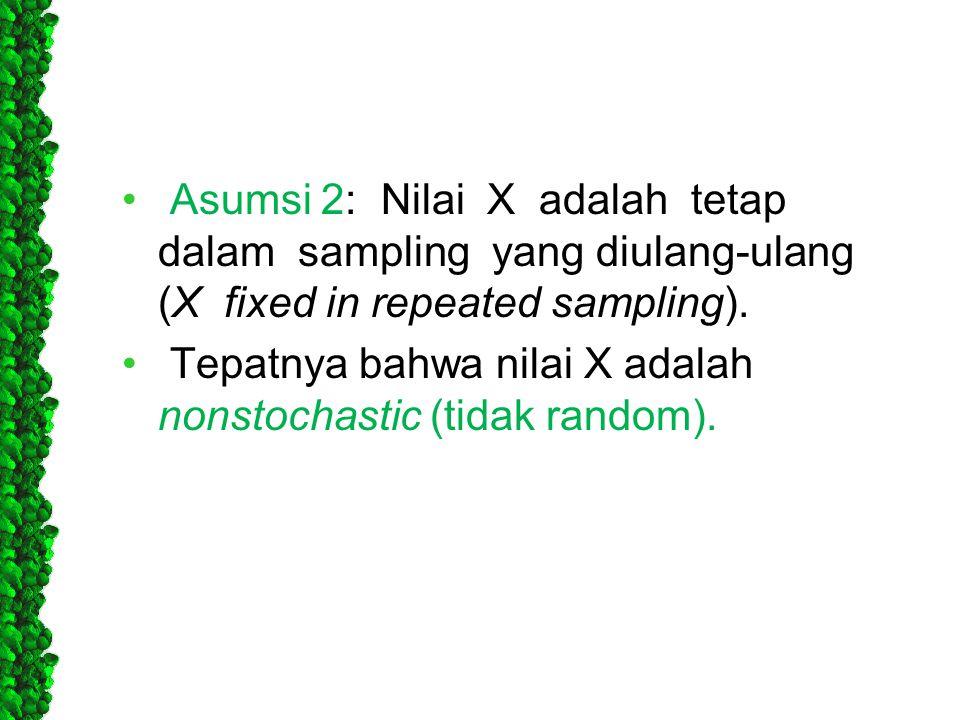 • Asumsi 2: Nilai X adalah tetap dalam sampling yang diulang-ulang (X fixed in repeated sampling). • Tepatnya bahwa nilai X adalah nonstochastic (tida