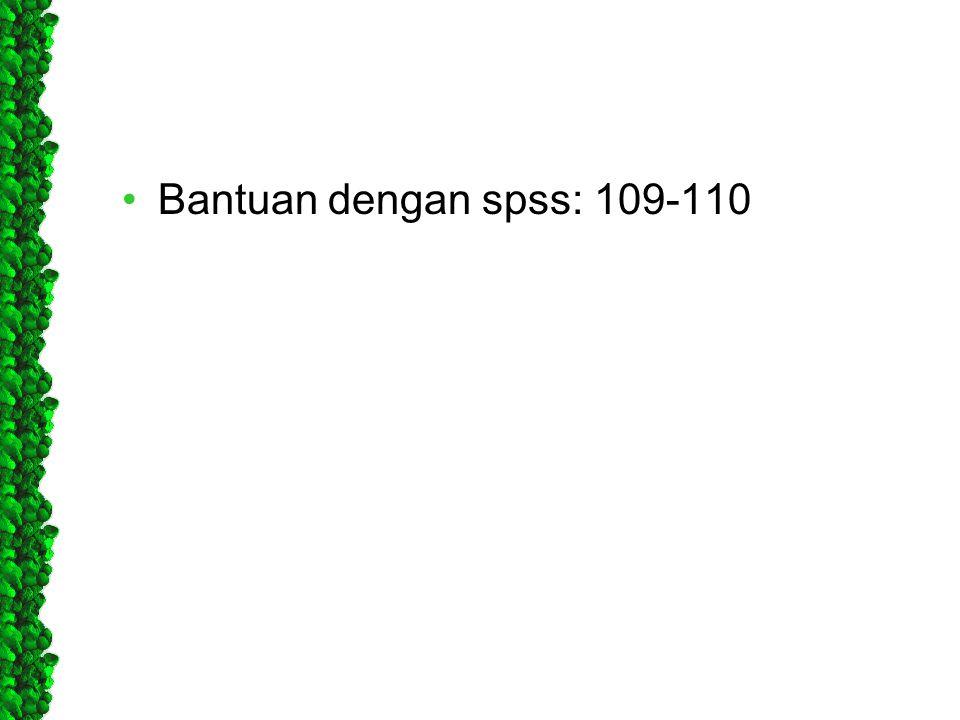•Bantuan dengan spss: 109-110