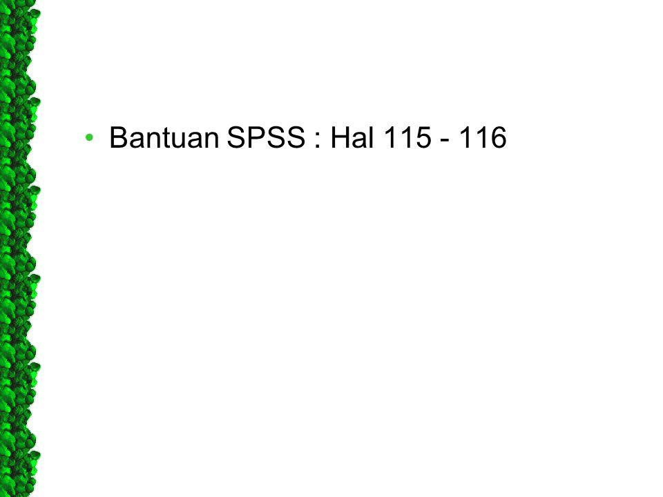 •Bantuan SPSS : Hal 115 - 116