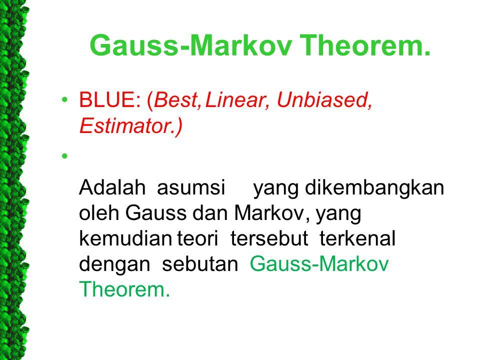 Gauss-Markov Theorem. •BLUE: (Best,Linear, Unbiased, Estimator.) • Adalahasumsiyang dikembangkan oleh Gauss dan Markov, yang kemudian teori tersebut t
