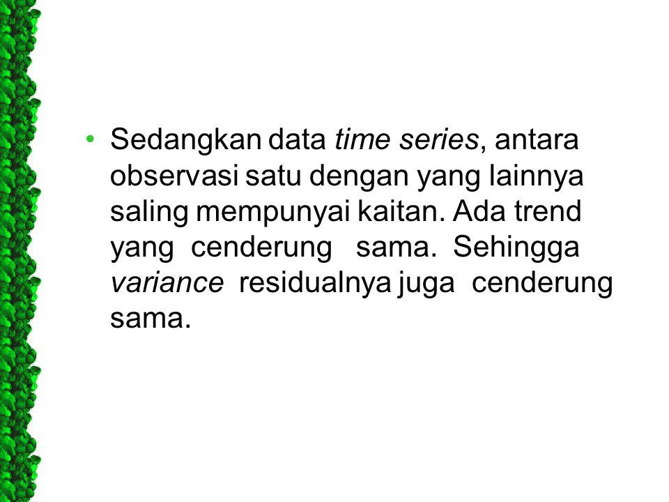 •Sedangkan data time series, antara observasi satu dengan yang lainnya saling mempunyai kaitan. Ada trend yang cenderung sama. Sehingga variance resid