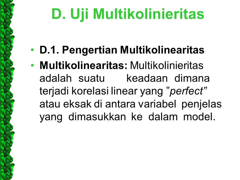 D. Uji Multikolinieritas •D.1. Pengertian Multikolinearitas •Multikolinearitas: Multikolinieritas adalahsuatukeadaandimana terjadi korelasi linear yan
