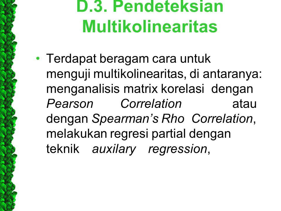 D.3. Pendeteksian Multikolinearitas •Terdapat beragam cara untuk menguji multikolinearitas, di antaranya: menganalisis matrix korelasi dengan PearsonC