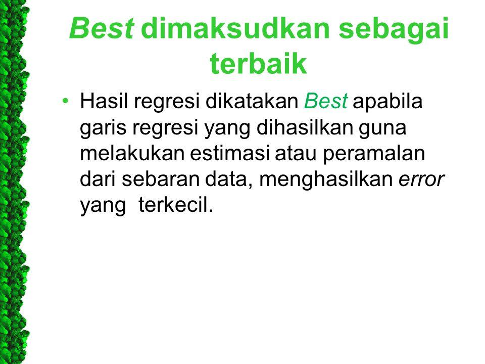 Best dimaksudkan sebagai terbaik •Hasil regresi dikatakan Best apabila garis regresi yang dihasilkan guna melakukan estimasi atau peramalan dari sebar