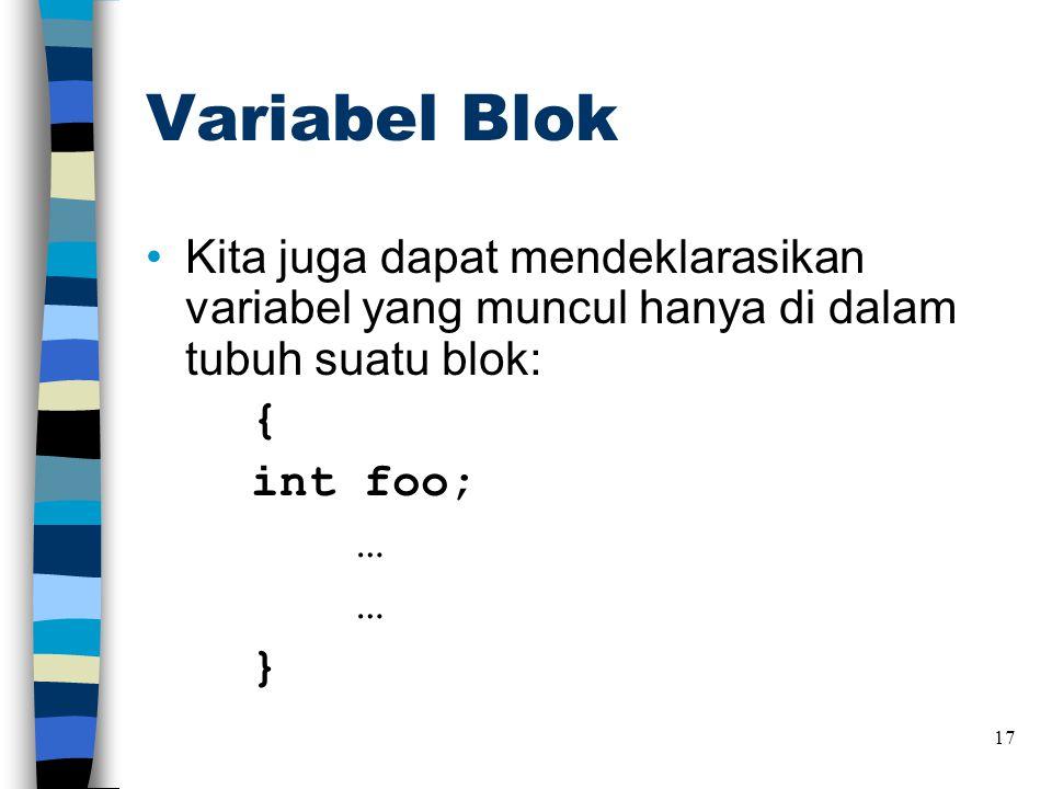 Variabel Blok •Kita juga dapat mendeklarasikan variabel yang muncul hanya di dalam tubuh suatu blok: { int foo; … … } 17