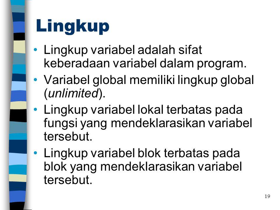 Lingkup •Lingkup variabel adalah sifat keberadaan variabel dalam program. •Variabel global memiliki lingkup global (unlimited). •Lingkup variabel loka