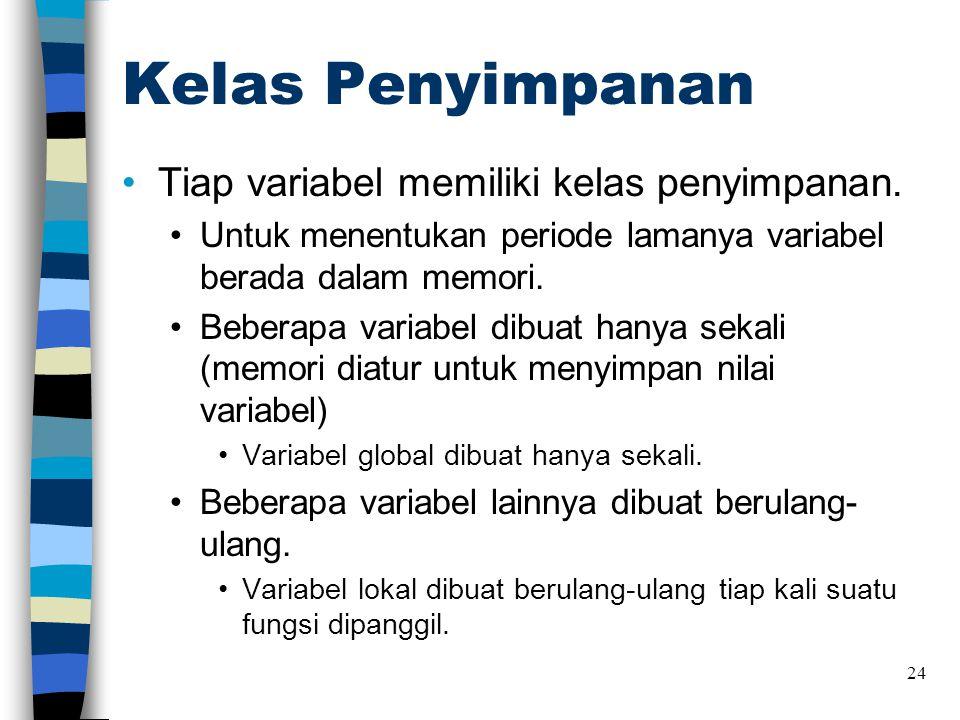 Kelas Penyimpanan •Tiap variabel memiliki kelas penyimpanan.