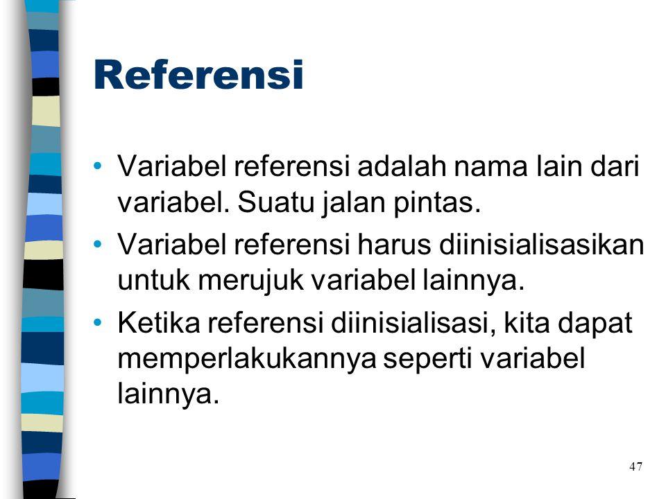 Referensi •Variabel referensi adalah nama lain dari variabel. Suatu jalan pintas. •Variabel referensi harus diinisialisasikan untuk merujuk variabel l