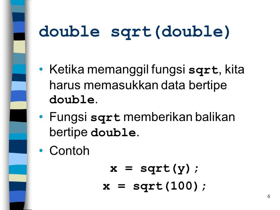 x = sqrt(y); •Sesuatu yang kita masukkan ke fungsi disebut dengan argumen, dalam hal ini: y •Fungsi dalam C++ tidak dapat mengubah nilai argumen.