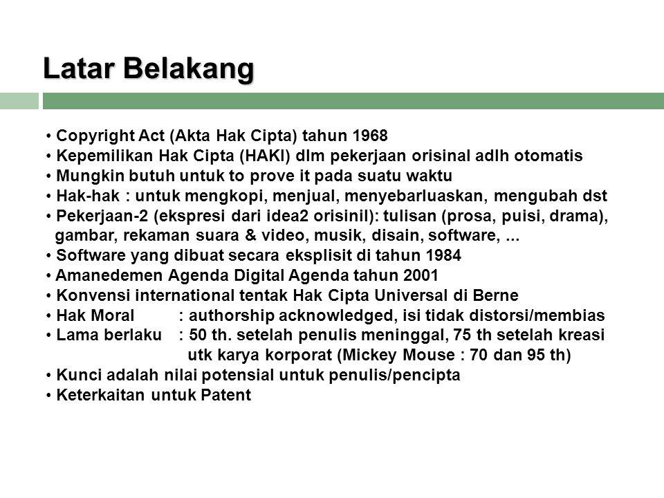 • Copyright Act (Akta Hak Cipta) tahun 1968 • Kepemilikan Hak Cipta (HAKI) dlm pekerjaan orisinal adlh otomatis • Mungkin butuh untuk to prove it pada suatu waktu • Hak-hak : untuk mengkopi, menjual, menyebarluaskan, mengubah dst • Pekerjaan-2 (ekspresi dari idea2 orisinil): tulisan (prosa, puisi, drama), gambar, rekaman suara & video, musik, disain, software,...
