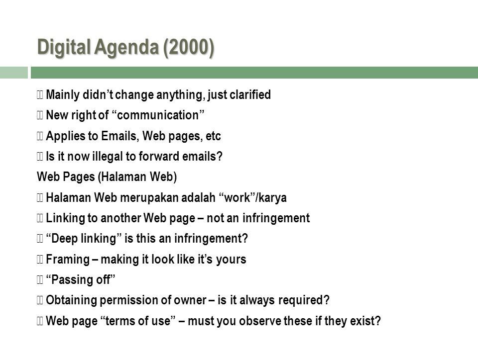 Digital Agenda (2000) Mainly didn't change anything, just clarified New right of communication Applies to Emails, Web pages, etc Is it now illegal to forward emails.