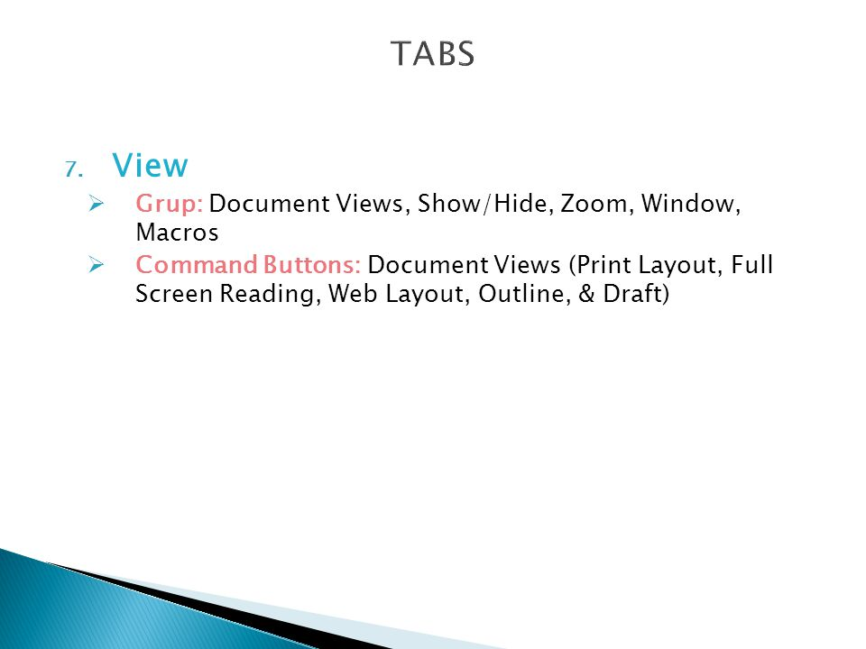 7. View  Grup: Document Views, Show/Hide, Zoom, Window, Macros  Command Buttons: Document Views (Print Layout, Full Screen Reading, Web Layout, Outl