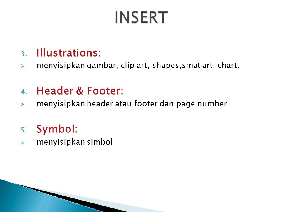 3. Illustrations:  menyisipkan gambar, clip art, shapes,smat art, chart. 4. Header & Footer:  menyisipkan header atau footer dan page number 5. Symb