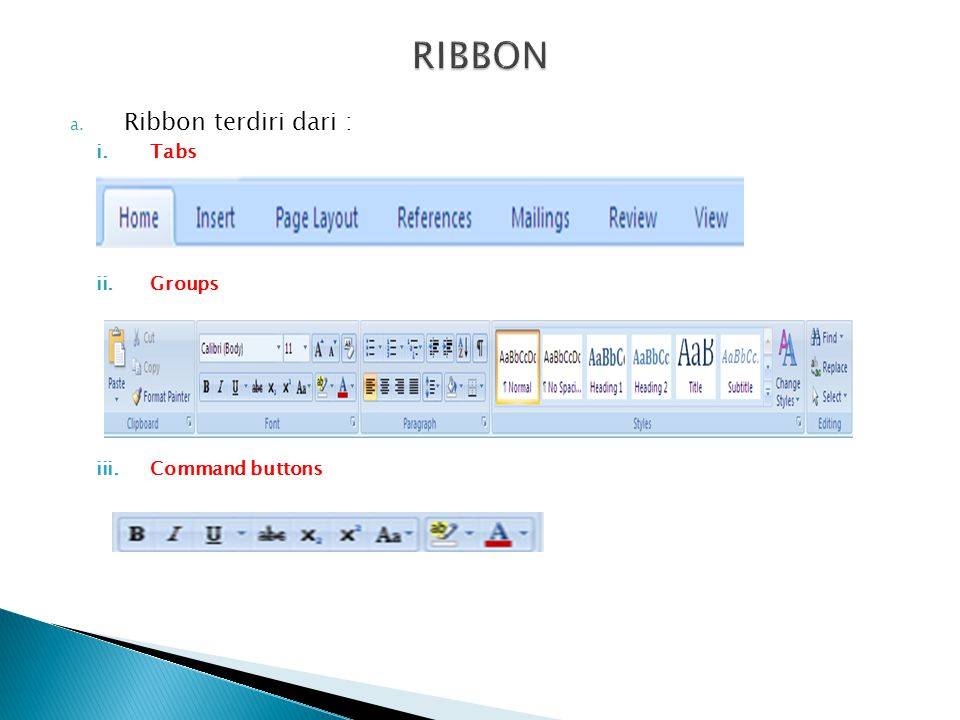 a. Ribbon terdiri dari : i.Tabs ii.Groups iii.Command buttons