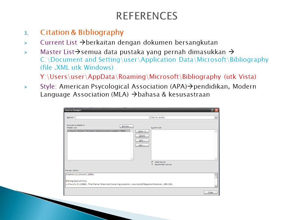  Step by Step:  Refferences  Citation & Bibliography  Style (pilih style)  letakkan kursor utk menyisipkan sitiran  klik insert citation  add new source  isikan  klik ok