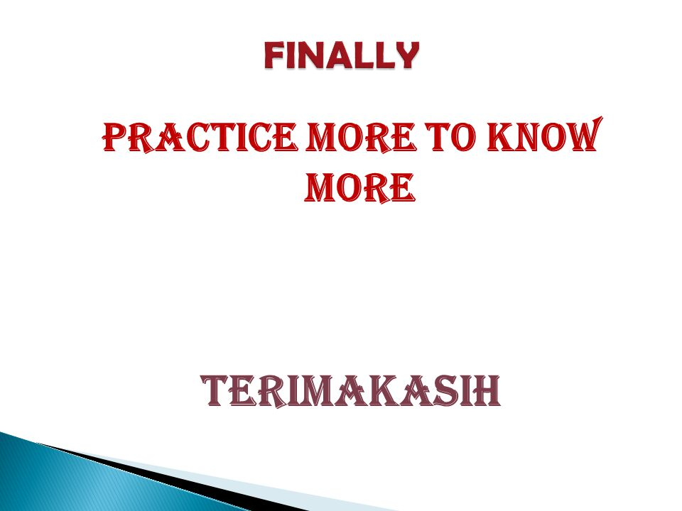 PRACTICE MORE TO KNOW MORE TERIMAKASIH