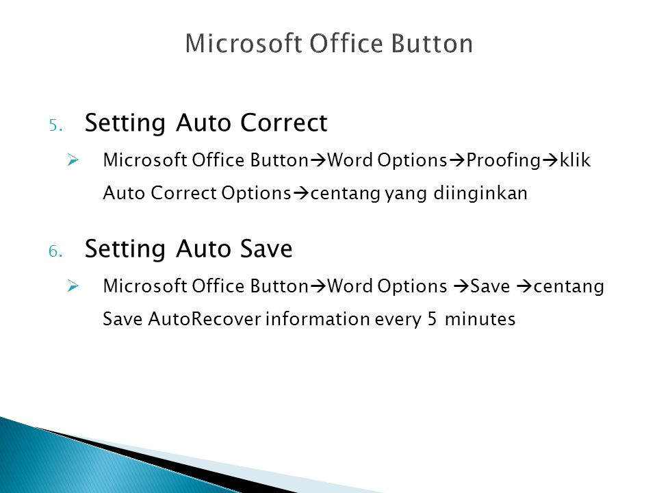 5. Setting Auto Correct  Microsoft Office Button  Word Options  Proofing  klik Auto Correct Options  centang yang diinginkan 6. Setting Auto Save