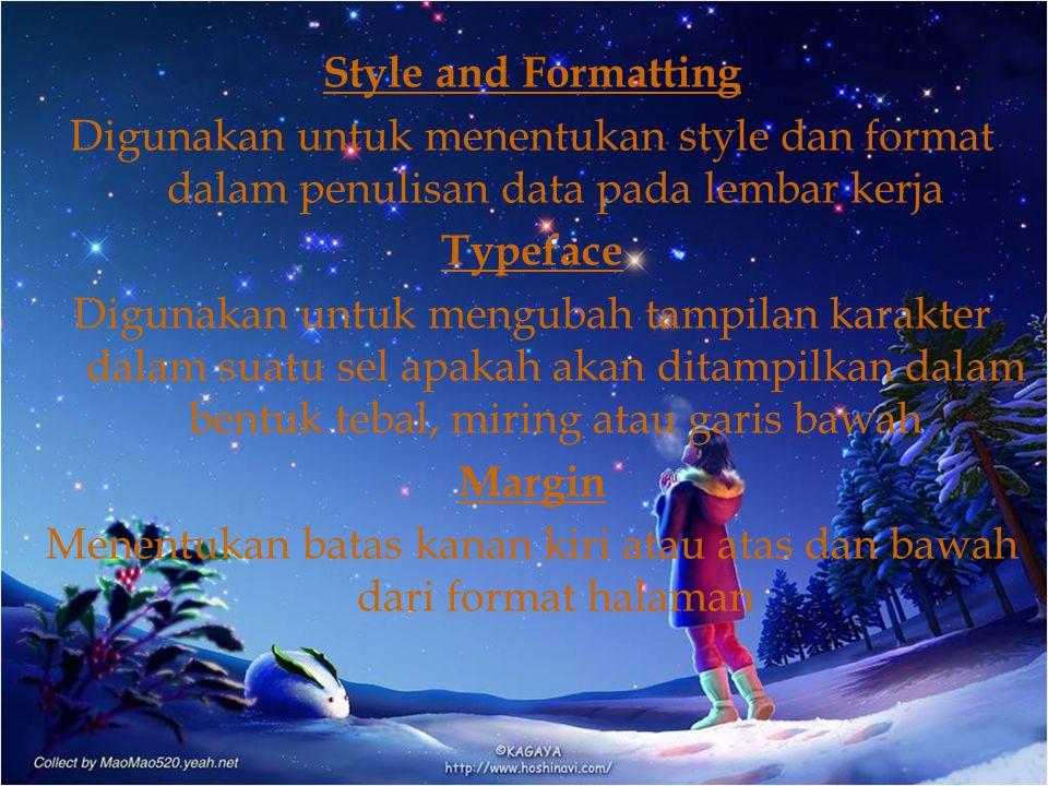 Style and Formatting Digunakan untuk menentukan style dan format dalam penulisan data pada lembar kerja Typeface Digunakan untuk mengubah tampilan kar