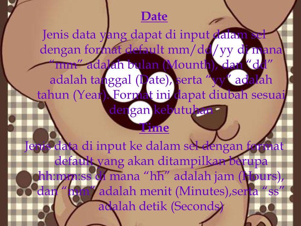 "Date Jenis data yang dapat di input dalam sel dengan format default mm/dd/yy di mana ""mm"" adalah bulan (Mounth), dan ""dd"" adalah tanggal (Date), serta"