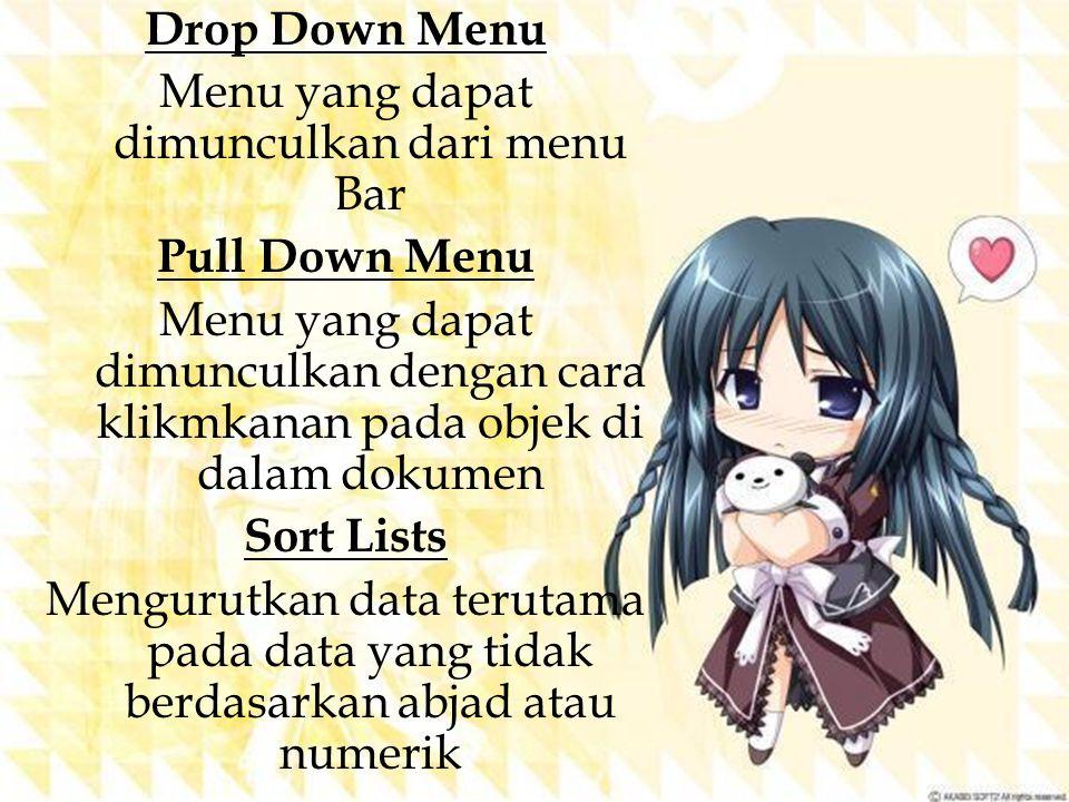 Drop Down Menu Menu yang dapat dimunculkan dari menu Bar Pull Down Menu Menu yang dapat dimunculkan dengan cara klikmkanan pada objek di dalam dokumen